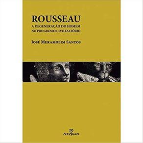 Rousseau-a-degeneracao-do-homem-no-progresso-civilizatorio