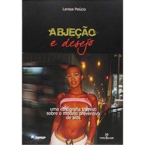 Abjecao-e-Desejo-Uma-Etnografia-Travesti-Sobre-o-Modelo-Preventivo-de-Aids