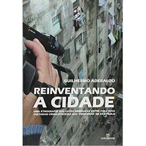 """Reinventando-a-cidade--uma-etnografia-das-lutas-simbolicas-entre-coletivos-culturais-video-ativistas-nas-""""periferias""""-de-Sao-Paulo"""