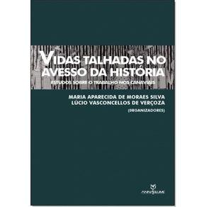 Vidas-talhadas-no-avesso-da-historia-estudos-sobre-o-trabalho-nos-canaviais