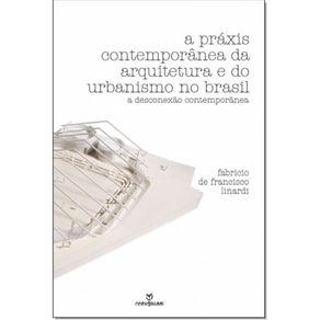 A-praxis-contemporanea-da-arquitetura-e-do-urbanismo-no-Brasil-a-desconexao-contemporanea