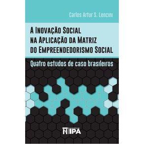 A-inovacao-social-na-aplicacao-da-matriz-do-empreendedorismo-social-quatro-estudos-de-caso-brasileiros