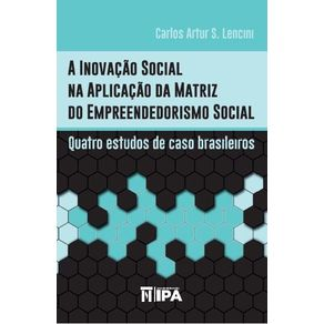 A-inovacao-social-na-aplicacao-da-matriz-do-empreendedorismo-social--quatro-estudos-de-caso-brasileiros