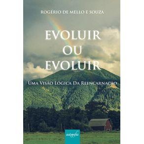 Evoluir-ou-Evoluir---Uma-visao-logica-da-reencarnacao