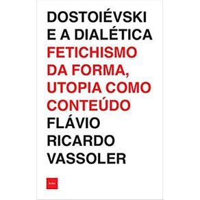 Dostoievski-e-a-dialetica--Fetichismo-da-forma-utopia-como-conteudo