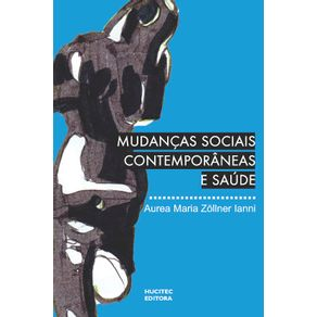 Mudancas-sociais-contemporaneas-e-saude--estudo-sobre-teoria-social-e-saude-publica-no-Brasil