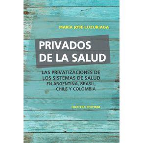 Privados-de-la-salud--las-politicas-de-privatizacion-de-los-sistemas-de-salud-en-Argentina-Brasil-Chile-Y-Colombia
