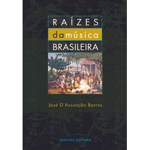 Raizes-da-musica-brasileira--uma-introducao-a-historia-da-musica-erudita-no-Brasil