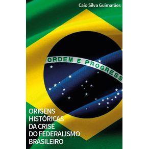 Origens-Historicas-da-Crise-do-Federalismo-Brasileiro