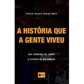 A-historia-que-a-gente-viveu---das-jornadas-de-junho-a-eleicao-de-Bolsonaro