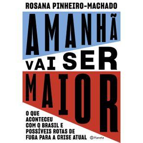 Amanha-vai-ser-maior--O-que-aconteceu-com-o-Brasil-e-possiveis-rotas-de-fuga-para-a-crise-atual