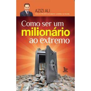 Como-ser-um-milionario-ao-extremo