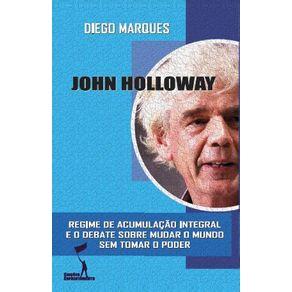 John-Holloway--Regime-de-Acumulacao-Integral-e-o-Debate-Sobre-Mudar-o-Mundo-Sem-Tomar-o-Poder