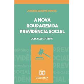 A-nova-roupagem-da-previdencia-social--com-a-Lei-13.135-15