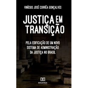 Justica-em-transicao--pela-edificacao-de-um-novo-sistema-de-administracao-da-justica-no-Brasil