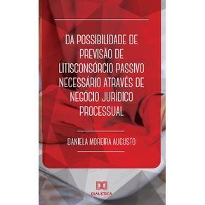 Da-possibilidade-de-previsao-de-litisconsorcio-passivo-necessario-atraves-de-negocio-juridico-processual