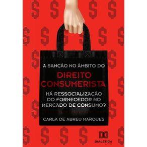 A-sancao-no-ambito-do-direito-consumerista--ha-ressocializacao-do-fornecedor-no-mercado-de-consumo-