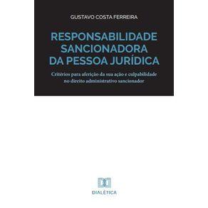 Responsabilidade-sancionadora-da-pessoa-juridica--criterios-para-afericao-da-sua-acao-e-culpabilidade-no-direito-administrativo-sancionador