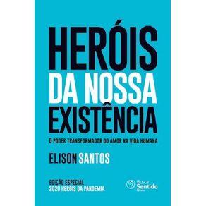 Herois-da-nossa-existencia---O-poder-transformador-do-amor-na-vida-humana