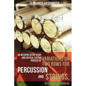 An-Interpretative-Study-and-Critical-Edition-Process-of-Variations-on-Two-Rows-for-Percussion-and-Strings-by-Eleazar-de-Carvalho