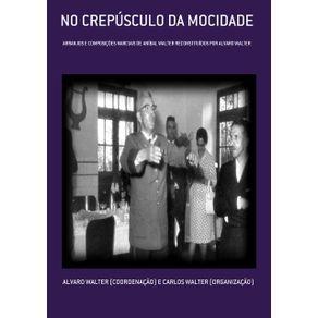 No-Crepusculo-Da-Mocidade--Arranjos-E-Composicoes-Marciais-De-Anibal-Walter-Reconstituidos-Por-Alvaro-Walter