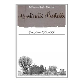 Martinelli-Bertelli--Do-Seculo-Xvi-Ao-Xx