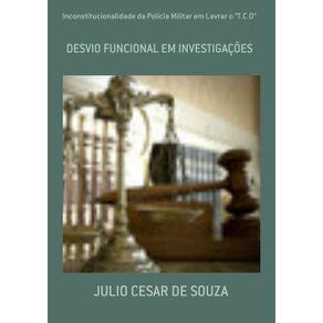 """Inconstitucionalidade-Da-Policia-Militar-Em-Lavrar-O-""""T.C.O""""--Desvio-Funcional-Em-Investigacoes"""