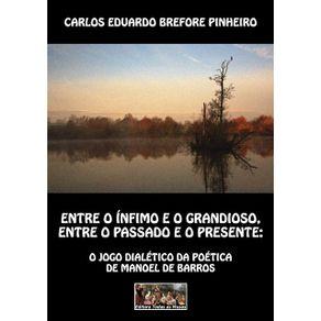 Entre-O-Infimo-E-O-Grandioso-Entre-O-Passado-E-O-Presente--O-Jogo-Dialetico-Da-Poetica-De-Manoel-De-Barros