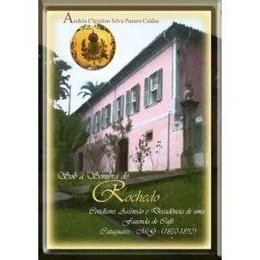 Sob-A-Sombra-Do-Rochedo---Ascensao-Cotidiano-E-Decadencia-De-Uma-Fazenda-De-Cafe---Cataguases---Mg--1850-1892-