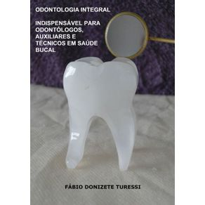 Odontologia-Integral--Indispensavel-Para-Odontologos-Auxiliares-E-Tecnicos-Em-Saude-Bucal