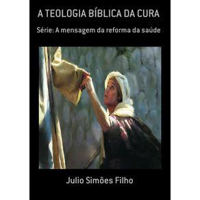 A-Teologia-Biblica-Da-Cura--Serie--A-Mensagem-Da-Reforma-Da-Saude