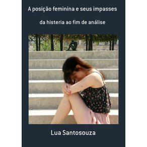 A-Posicao-Feminina-E-Seus-Impasses--Da-Histeria-Ao-Fim-De-Analise