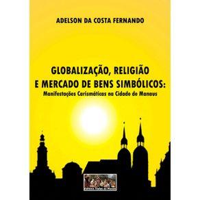 Globalizacao-Religiao-E-Mercado-De-Bens-Simbolicos--Manifestacoes-Carismaticas-Na-Cidade-De-Manaus-