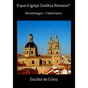 O-Que-E-Igreja-Catolica-Romana---Heresiologia-I---Catolicismo