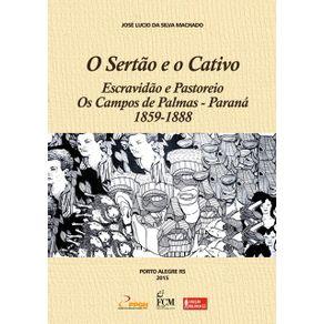 O-Sertao-E-O-Cativo--Escravidao-E-Pastoreio---Os-Campos-De-Palmas---Parana--1859-1888-