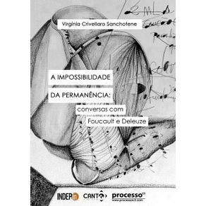 A-Impossibilidade-Da-Permanencia--Conversas-Com-Foucault-E-Deleuze