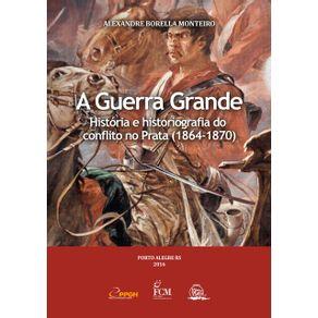 A-Guerra-Grande--Historia-E-Historiografia-Do-Conflito-No-Prata--1864-1870-