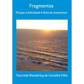 Fragmentos--Porque-A-Felicidade-E-Feita-De-Momentos