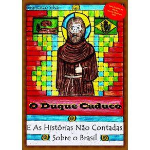 O-Duque-Caduco-E-As-Historias-Nao-Contadas-Sobre-O-Brasil