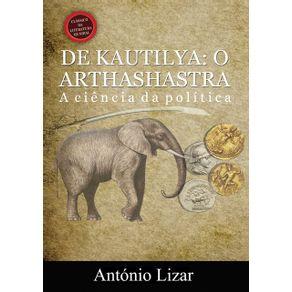 De-Kautilya--O-Arthashastra--A-Ciencia-Da-Politica
