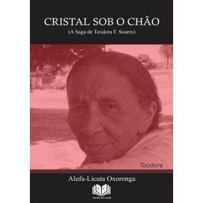 Cristal-Sob-O-Chao---A-Saga-De-Teodora-F.-Soares