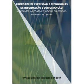 Liberdade-De-Expressao-E-Tecnologias-De-Informacao-E-Comunicacao--Limitacoes-Ao-Controle-Judicial-Em-Periodo-Eleitoral-No-Brasil