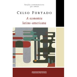 A-economia-latino-americana--Edicao-comemorativa---Formacao-historica-e-problemas-contemporaneos