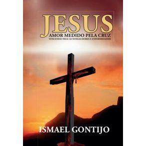 Jesus-Amor-medido-pela-cruz---Vencendo-nela-as-nossas-dores-e-enfermidades