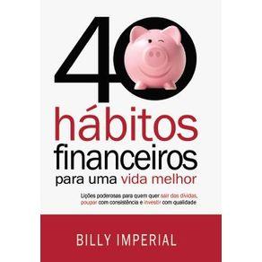 40-Habitos-Financeiros-Para-Uma-Vida-Melhor--Licoes-poderosas-para-quem-quer-sair-das-dividaspoupar-com-consistencia-e-investir-com-qualidade