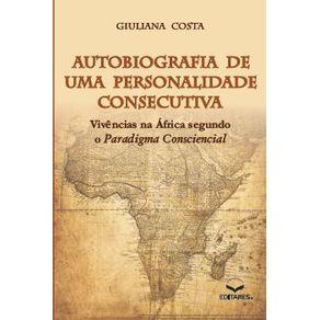 Autobiografia-de-uma-Personalidade-Consecutiva---Vivencias-na-Africa-segundo-o-Paradigma-Consciencial