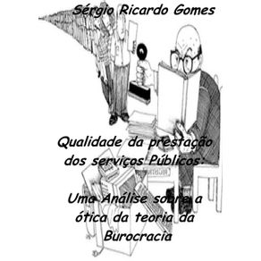 Qualidade-Da-Prestacao-Dos-Servicos-Publicos--Uma-Analise-Sobre-A-Otica-Da-Teoria-Da-Burocracia