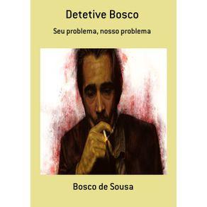 Detetive-Bosco--Seu-Problema-Nosso-Problema