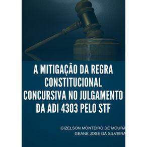 A-Mitigacao-Da-Regra-Constitucional--Concursiva-No-Julgamento-Da-Adi-4303-Pelo-Stf