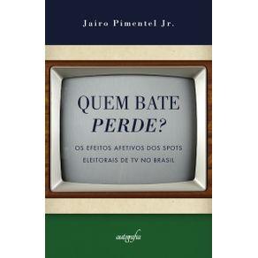 Quem-bate-perde--Os-efeitos-afetivos-dos-spots-eleitorais-de-TV-no-Brasil.